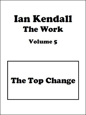 The Work Volume 5: The Top Change by Ian Kendall